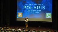 Vào ngày 19/06/2016, đã diễn ra Hội thảo Định hướng Nghề nghiệp Polaris tại Trung tâm Văn hóa Pháp L'Espace – số 24 Tràng Tiền, Hoàn Kiếm, Hà Nội, thu...