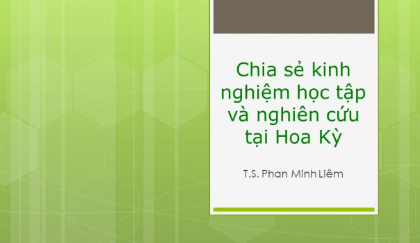 MS07 – BÀI DỰ THI HTNM4: HỌC TIẾN SỸ TẠI HOA KỲ – CHIA SẺ KINH NGHIỆM