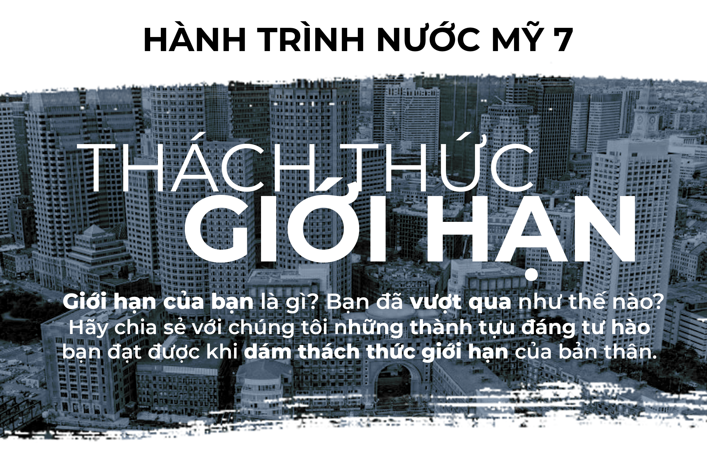 "CUỘC THI  HÀNH TRÌNH NƯỚC MỸ LẦN THỨ 7 – CHỦ ĐỀ: ""THÁCH THỨC GIỚI HẠN"""